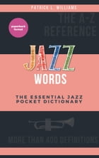 Jazz words: The essential jazz pocket dictionary by Patrick L. Williams