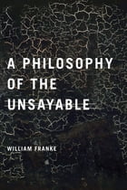 A Philosophy of the Unsayable