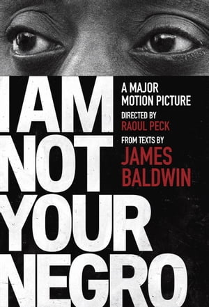 I Am Not Your Negro: A Companion Edition to the Documentary Film Directed by Raoul Peck de Velvet Films, Inc.