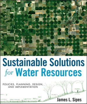 Sustainable Solutions for Water Resources Policies,  Planning,  Design,  and Implementation