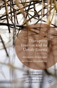 Disruptive Tourism and its Untidy Guests: Alternative Ontologies for Future Hospitalities