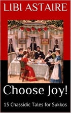 CHOOSE JOY! 15 Chassidic Tales for Sukkos by Libi Astaire
