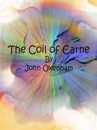 The Coil of Carne by John Oxenham