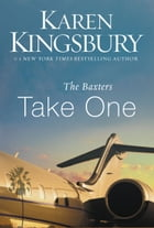 The Baxters Take One by Karen Kingsbury
