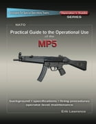 Practical Guide to the Operational Use of the MP5 Submachine Gun by Erik Lawrence