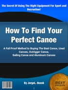 How To Find Your Perfect Canoe by JorgeL. Bozek