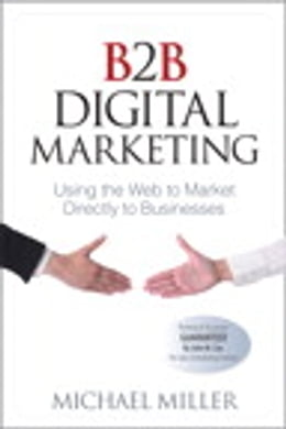 Book B2B Digital Marketing: Using the Web to Market Directly to Businesses by Michael Miller