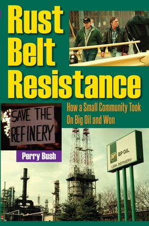 Rust Belt Resistance How a Small Community Took on Big Oil and Won
