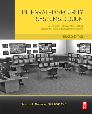 Integrated Security Systems Design A Complete Reference for Building Enterprise-Wide Digital Security Systems