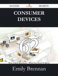 Consumer Devices 62 Success Secrets - 62 Most Asked Questions On Consumer Devices - What You Need To Know 5cf3b225-23e7-4631-8d17-d6f6477b4ce6