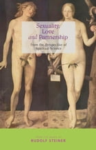 Sexuality, Love and Partnership: From the Perspective of Spiritual Science by Rudolf Steiner
