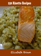 150 Risotto Recipes by Elizabeth Brown