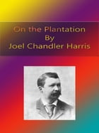 On the Plantation by Joel Chandler Harris