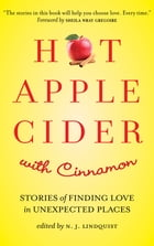 Hot Apple Cider with Cinnamon: Stories of Finding Love in Unexpected Places by edited by N. J. Lindquist