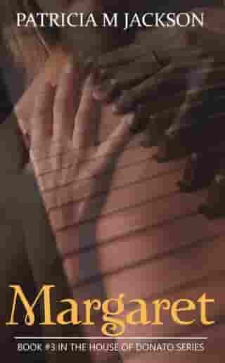 Margaret: Book #3 in the House of Donato Series: House of Donato Series, #3 by Patricia M Jackson