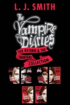 The Vampire Diaries: The Return & The Hunters Collection: Books 1 to 3 in Both Series-6 Complete Books by L. J. Smith