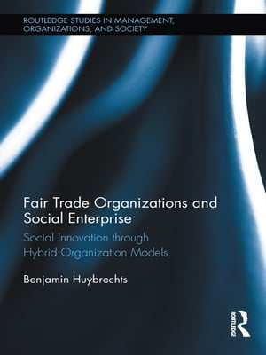 Fair Trade Organizations and Social Enterprise Social Innovation through Hybrid Organization Models