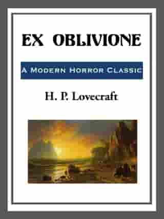 Ex-Oblivione by H. P. Lovecraft