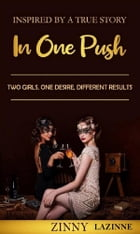 In One Push: Two Girls. One Desire.Different Results. by Zinny Lazinne