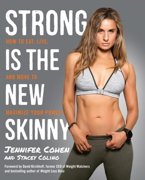 Strong Is the New Skinny How to Eat,  Live,  and Move to Maximize Your Power