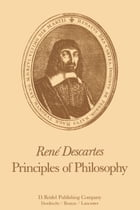 René Descartes: Principles of Philosophy: Translated, with Explanatory Notes by R.P. Miller
