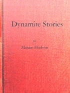 Dynamite Stories and Some Interesting Facts about Explosives by Hudson Maxim