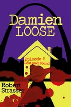 Damien Loose, Episode 5: Lost and Found by Robert Strasser
