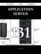 Application Server 131 Success Secrets - 131 Most Asked Questions On Application Server - What You Need To Know