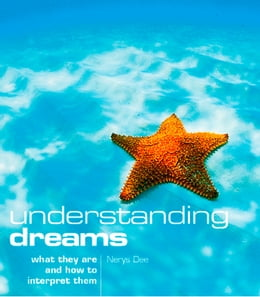 Book Understanding Dreams: What they are and how to interpret them by Nerys Dee