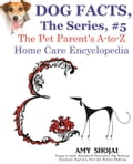 Dog Facts, The Series #5: The Pet Parent's A-to-Z Home Care Encyclopedia 806439c8-3ba7-48a8-9fad-f80424606e7b