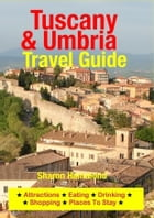 Tuscany & Umbria Travel Guide: Attractions, Eating, Drinking, Shopping & Places To Stay by Sharon Hammond
