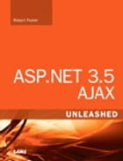 ASP.NET 3.5 AJAX Unleashed by Robert Foster