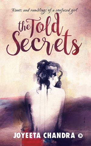 The Told secrets: Rants and ramblings of a confused girl