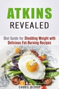 Atkins Revealed: Diet Guide for Shedding Weight with Delicious Fat-Burning Recipes 1f93cb27-7843-4139-b4e4-a42cd915a037