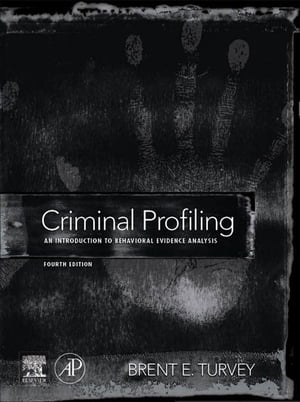 Criminal Profiling An Introduction to Behavioral Evidence Analysis