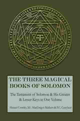 The Three Magical Books of Solomon: The Greater and Lesser Keys & The Testament of Solomon by Aleister Crowley