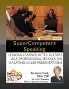 SuperCompetent Speaking: Lessons Learned After 20 Years as a Professional Speaker by Laura Stack
