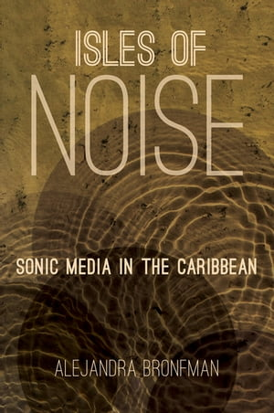 Isles of Noise Sonic Media in the Caribbean