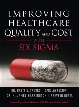 Book Improving Healthcare Quality and Cost with Six Sigma by Carolyn Pexton
