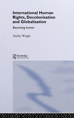 Book International Human Rights, Decolonisation and Globalisation by Wright, Shelley