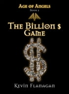 Age of Angels -Book 2-: The Billion $ Game by Kevin Flanagan