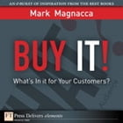 Buy It!: What¿s in It for Your Customers? by Mark Magnacca