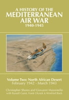 A History of the Mediterranean Air War, 1940-1945: Volume 2: North African Desert, February 1942 - March 1943 by Christopher Shores