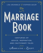 The Marriage Book: Centuries of Advice, Inspiration, and Cautionary Tales from Adam and Eve to…
