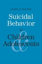 Suicidal Behavior in Children and Adolescents by Barry M. Wagner