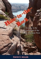 Hole-in-the-Rock: An Epic in the Colonization of the Great American West by David E. Miller