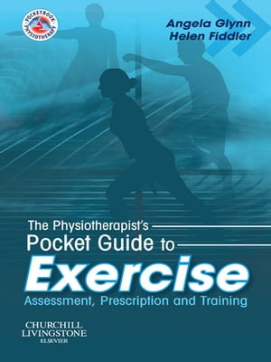 The Physiotherapist's Pocket Guide to Exercise Assessment,  Prescription and Training