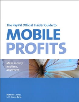 Book The PayPal Official Insider Guide to Mobile Profits: Make money anytime, anywhere by Matt T. Jones