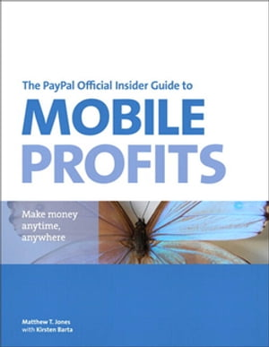 The PayPal Official Insider Guide to Mobile Profits Make money anytime,  anywhere