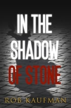 In the Shadow of Stone by Rob Kaufman